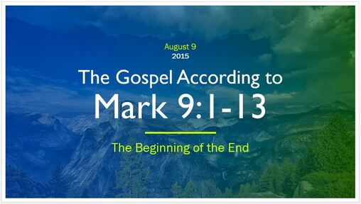 Mark 9:1-13 - The End of the Beginning; The Beginning of the End