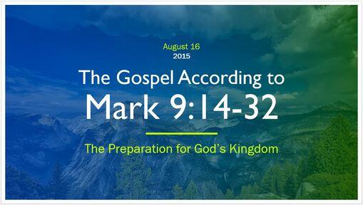 Mark 9:14-32 - The Preparation for God's Kingdom