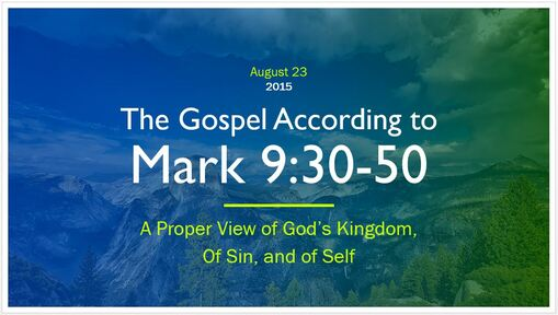 Mark 9:30-50 - A Proper View of God's Kingdom, of Sin, and of Self
