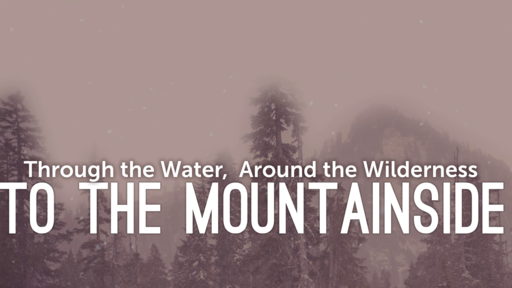 6/2/19 PM - Through the Water, Around the Wilderness, To the Mountain