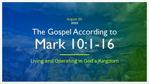 Mark 10:1-16 - Living and Operating in God's Kingdom