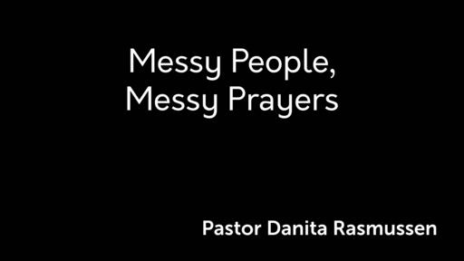 "6-15-19 ""Messy People, Messy Prayers"" by Pastor Danita Rasmussen"