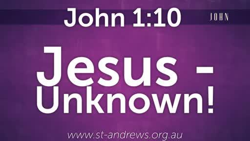 Jesus - Unknown!