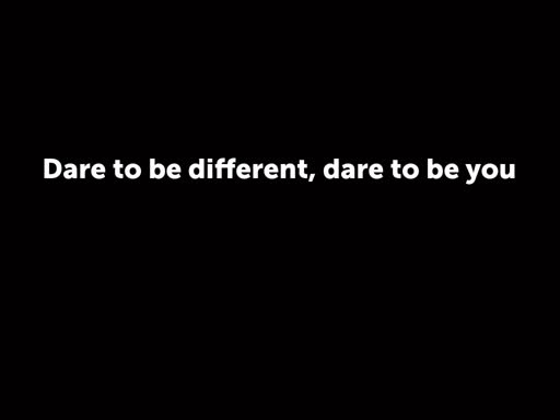 Dare to be different, dare to be you