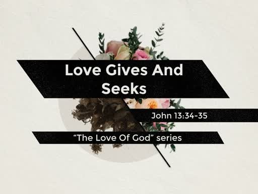 Love Gives And Seeks