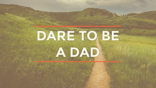Dare to be a Dad