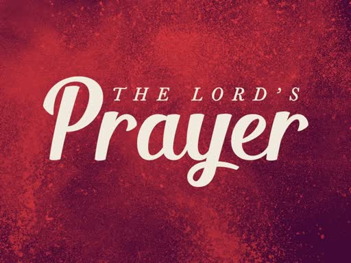 June 16, 2019 AM - The Lords Prayer