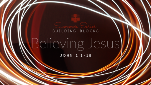June 16, 2019 - Summer Series, Building Blocks - Believing Jesus