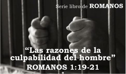 Romanos 1.19-21 - Las razones de la culpabilidad del hombre