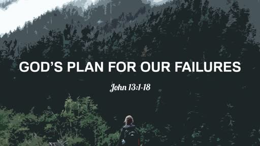 6/16/19 God's Plan for our Failures: John 13: 1-18