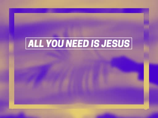 All You Need Is Jesus