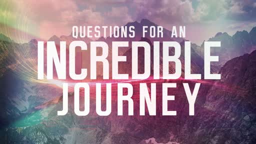 Questions for an Incredible Journey