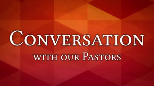 Coversation with Our Pastors