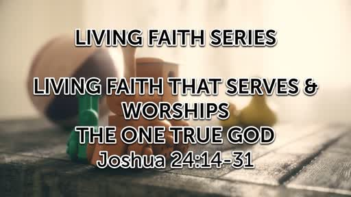 Living Faith that Serves and Worships the One True God