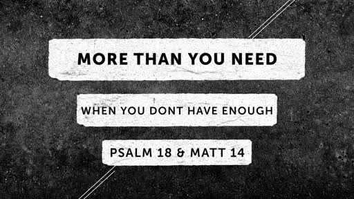 More Than You Need When You Don't Have Enough