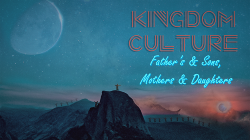 Kingdom Culture 5- Fathers and Sons Culture 6/16/19