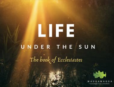 Ecclesiastes- Life Under The Sun