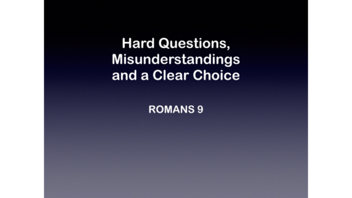 Hard Questions, Misunderstandings,  and a Clear Choice (Romans 9)