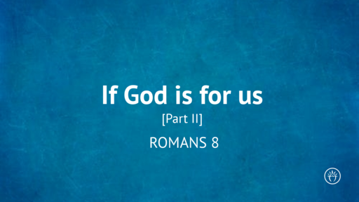 If God Is For Us, Part 2 (Romans 8:11-39)