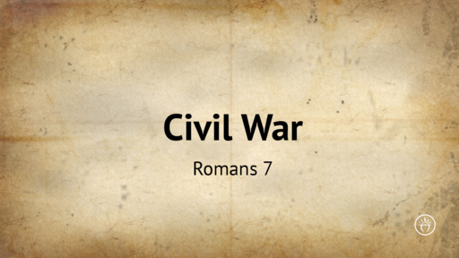 Civil War (Romans 7)
