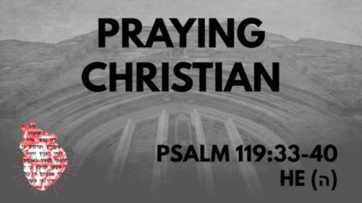 Praying Christian: Psalm 119:33-40 He (ה)