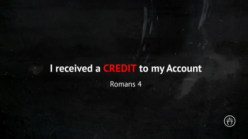I received a CREDIT to my Account (Romans 4)