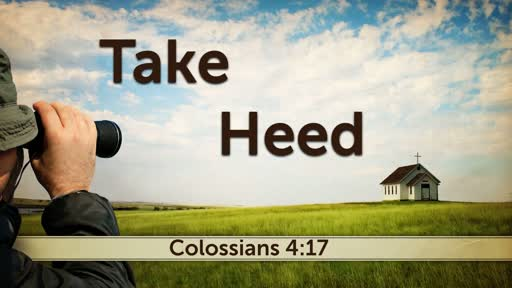 2019-06-19 Wed (PI) Take Heed (Col. 4:17)