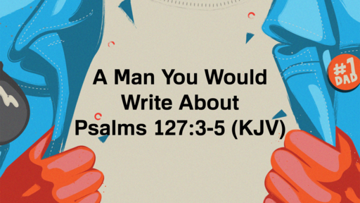 Man You Would Write About (Fathers Day 2019)