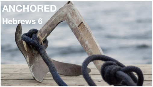 06.09.19 Anchored (Hebrews 6)