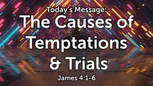James 06: Causes of Temptations & Trials