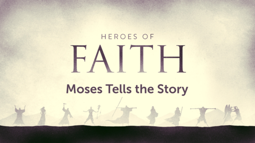 Heroes of the Faith: Moses Tells the Story