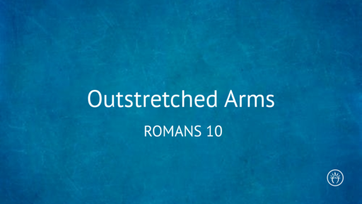 Outstretched Arms (Romans 10)