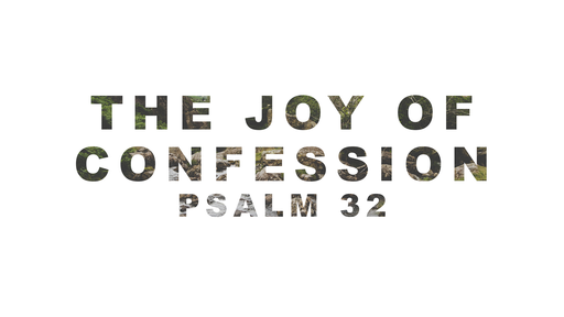 The Joy of Confession (Psalm 32)