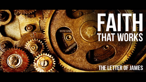 """""""Faith That Works"""" (James 2:14-26)"""
