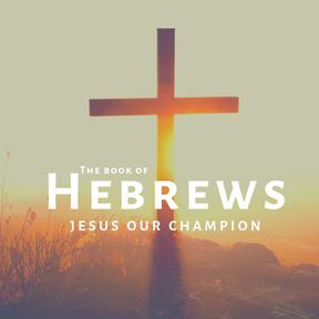 Hebrews: Jesus Our Champion | Week 5
