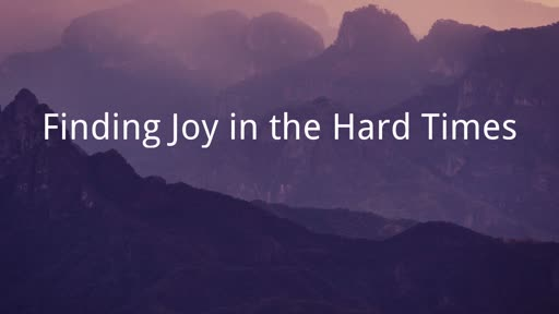 Finding Joy in the Hard Times