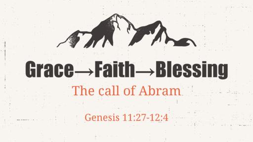 Grace->Faith->Blessing: the call of Abram