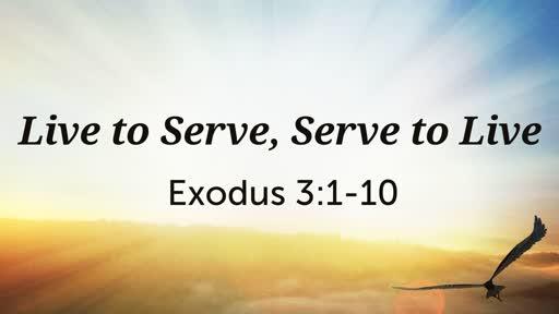 Live to Serve, Serve to Live  6/23/2019