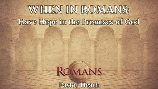 When in Romans: Have Hope in the Promises of God
