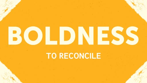 Boldness to Reconcile