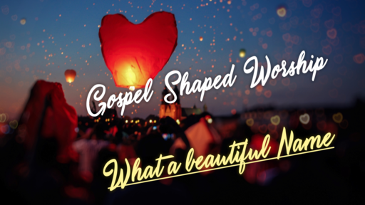 Gospel Shaped Worship - June 23
