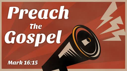 2019-06-23 AM (PI) - Preach The Gospel (Mk. 16:15)