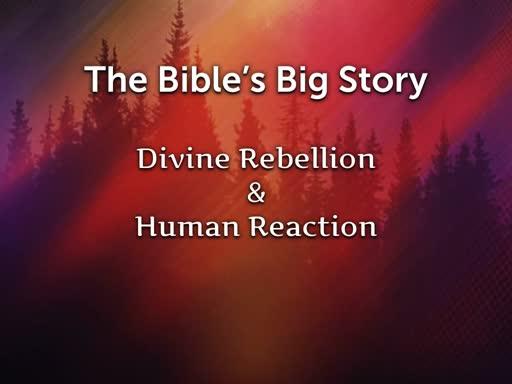 Divine Rebellion & Human Reaction