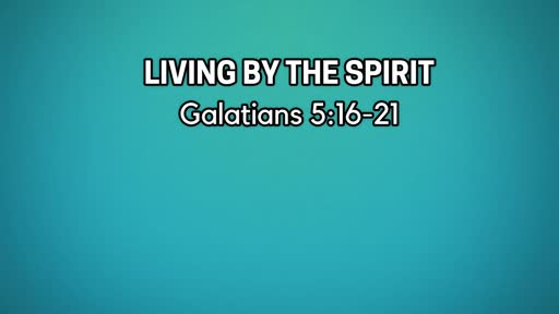 Living By the Spirit -June 23, 2019