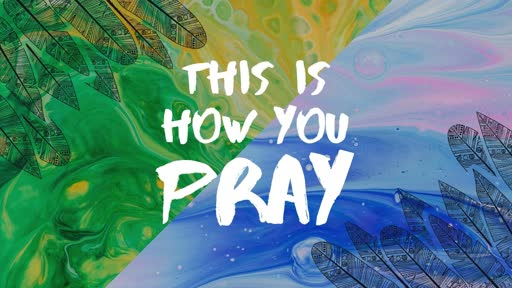 This Is How You Pray...