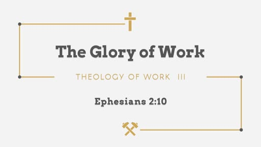 The Glory of Work- Theology of Work III