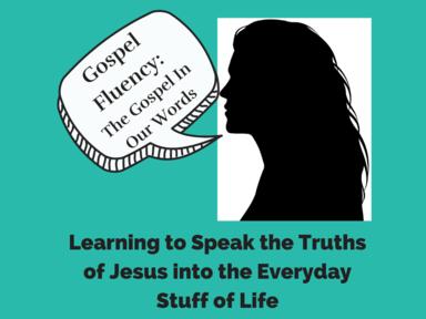 Gospel Fluency Week 8: The Gospel in Our Words