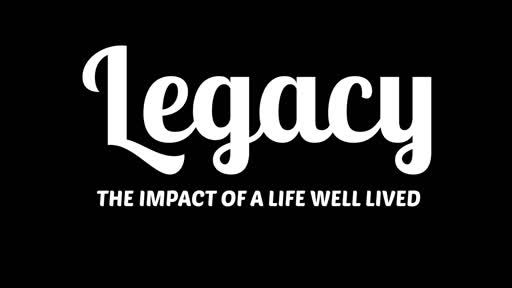 LEGACY (The Impact Of A LIfe Well Lived)