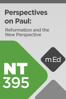 NT395 Perspectives on Paul: Reformation and the New Perspective (Course Overview)