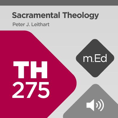 Mobile Ed: TH275 Sacramental Theology (audio)